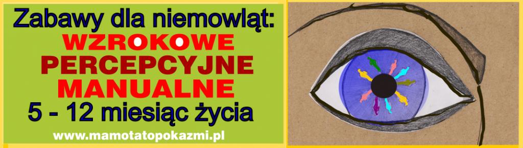 Zabawy dla niemowląt: wzrokowe, percepcyjne, manualne - 5-12 miesiąc życia - www.mamotatopokazmi.pl